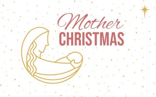 ADVENT SERIES: MOTHER CHRISTMAS   December 1 – 24