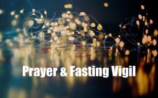 PRAYER & FASTING VIGIL   Friday, December 20, 6 pm – Midnight