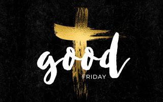 GOOD FRIDAY WORSHIP   Friday, April 10, 2020