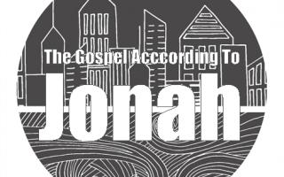 SERMON SERIES   The Gospel According to Jonah