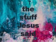 Stuff Jesus Said: Summer Sermon Series