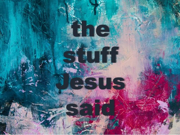 The Stuff Jesus Said   Video Worship at 10 am, Sundays